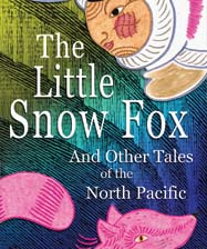 The Little Snow Fox and other Tales of the North Pacific