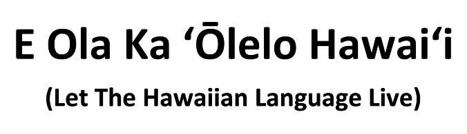 image saying e ola ka o lelo hawaii let the hawaiian language live
