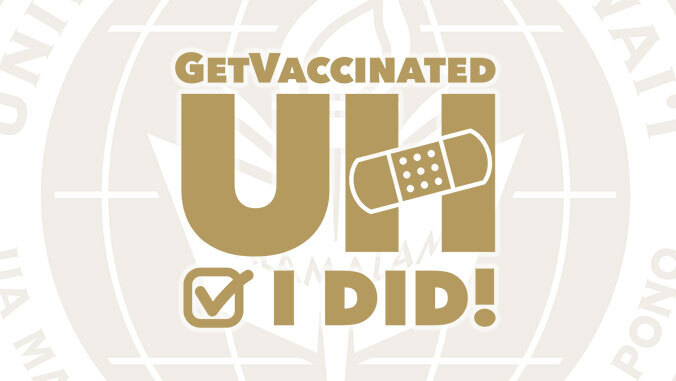 Get Vaccinated UH, I did!